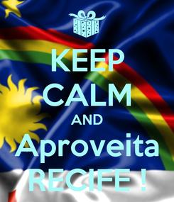 Poster: KEEP CALM AND Aproveita RECIFE !