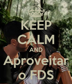 Poster: KEEP CALM AND Aproveitar o FDS