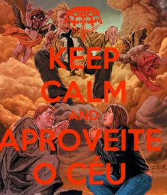 Poster: KEEP CALM AND APROVEITE  O CÉU