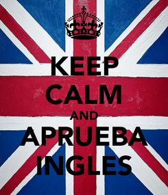 Poster: KEEP CALM AND APRUEBA INGLES
