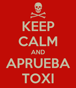 Poster: KEEP CALM AND APRUEBA TOXI