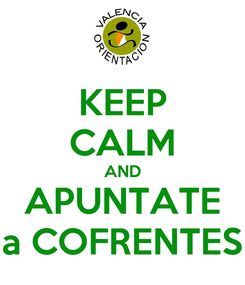 Poster: KEEP CALM AND APUNTATE a COFRENTES