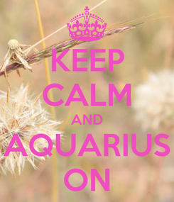 Poster: KEEP CALM AND AQUARIUS ON