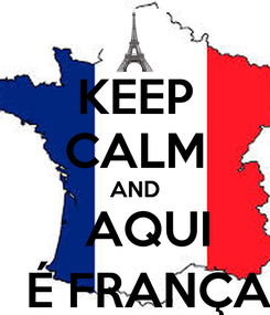 Poster: KEEP CALM AND    AQUI    É FRANÇA