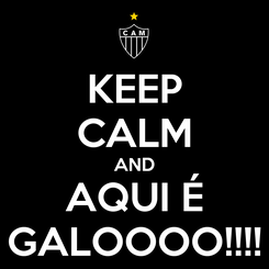 Poster: KEEP CALM AND AQUI É GALOOOO!!!!