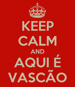 Poster: KEEP CALM AND AQUI É VASCÃO