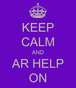 Poster: KEEP CALM AND AR HELP ON