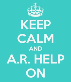 Poster: KEEP CALM AND A.R. HELP ON
