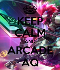 Poster: KEEP CALM AND ARCADE AQ