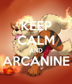 Poster: KEEP CALM AND ARCANINE