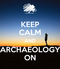 Poster: KEEP CALM AND ARCHAEOLOGY ON