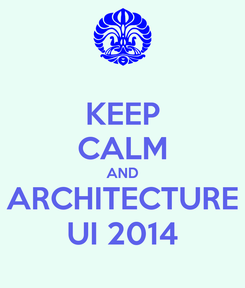 Poster: KEEP CALM AND ARCHITECTURE UI 2014