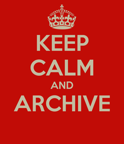 Poster: KEEP CALM AND ARCHIVE