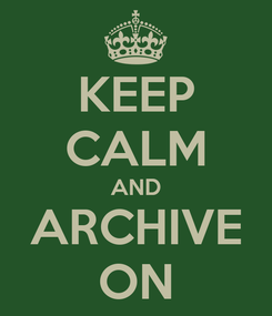 Poster: KEEP CALM AND ARCHIVE ON