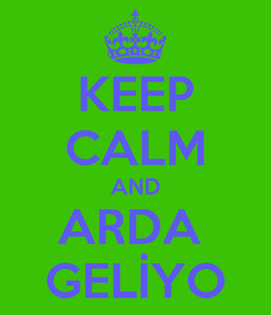 Poster: KEEP CALM AND ARDA  GELİYO