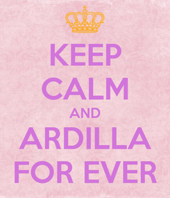 Poster: KEEP CALM AND ARDILLA FOR EVER