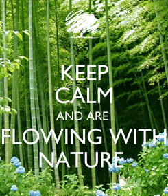 Poster: KEEP CALM AND ARE  FLOWING WITH NATURE