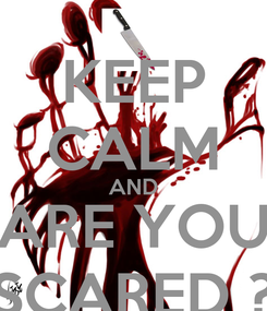 Poster: KEEP CALM AND ARE YOU SCARED ?