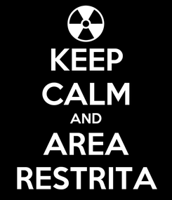 Poster: KEEP CALM AND AREA RESTRITA