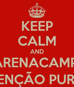 Poster: KEEP CALM AND ARENACAMP  BENÇÃO PURA