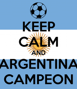 Poster: KEEP CALM AND ARGENTINA CAMPEON