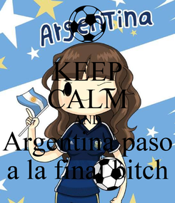 Poster: KEEP CALM AND Argentina paso a la final bitch
