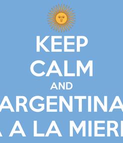 Poster: KEEP CALM AND ARGENTINA VA A LA MIERDA
