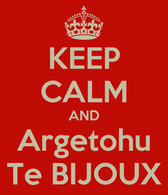 Poster: KEEP CALM AND Argetohu Te BIJOUX