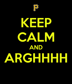 Poster: KEEP CALM AND ARGHHHH
