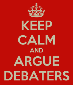 Poster: KEEP CALM AND ARGUE DEBATERS