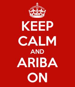 Poster: KEEP CALM AND ARIBA ON