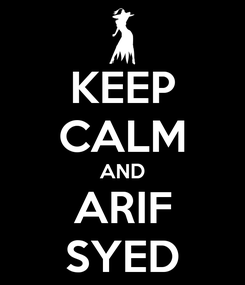 Poster: KEEP CALM AND ARIF SYED