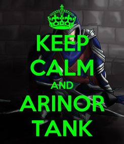 Poster: KEEP CALM AND ARINOR TANK