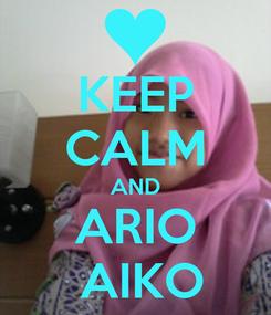 Poster: KEEP CALM AND ARIO  AIKO