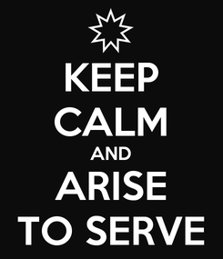 Poster: KEEP CALM AND ARISE TO SERVE