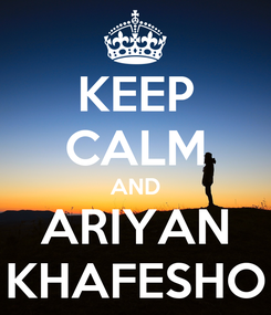 Poster: KEEP CALM AND ARIYAN KHAFESHO
