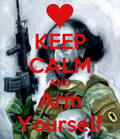 Poster: KEEP CALM AND Arm Yourself