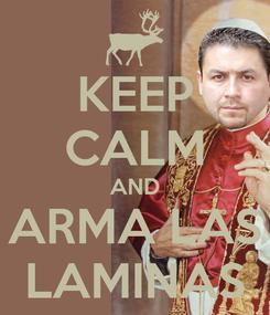 Poster: KEEP CALM AND ARMA LAS LAMINAS