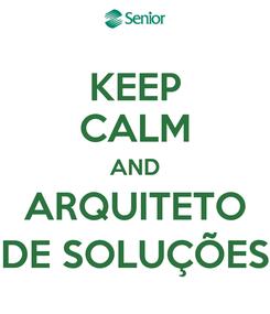 Poster: KEEP CALM AND ARQUITETO DE SOLUÇÕES
