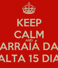 Poster: KEEP CALM AND ARRAIÁ DA FALTA 15 DIAS