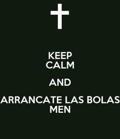 Poster: KEEP CALM AND ARRANCATE LAS BOLAS MEN