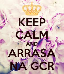 Poster: KEEP CALM AND ARRASA NA GCR