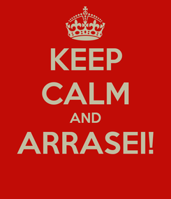 Poster: KEEP CALM AND ARRASEI!