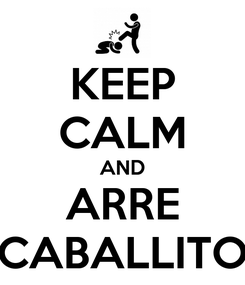 Poster: KEEP CALM AND ARRE CABALLITO