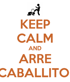 Poster: KEEP CALM AND ARRE CABALLITO!