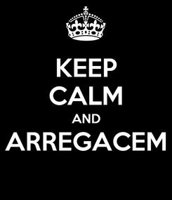Poster: KEEP CALM AND ARREGACEM