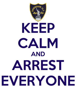 Poster: KEEP CALM AND ARREST EVERYONE