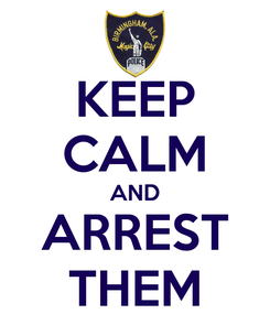 Poster: KEEP CALM AND ARREST THEM