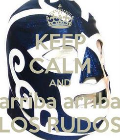 Poster: KEEP CALM AND arriba arriba LOS RUDOS