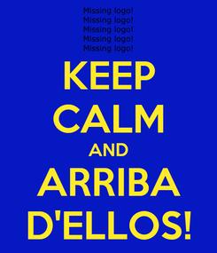 Poster: KEEP CALM AND ARRIBA D'ELLOS!